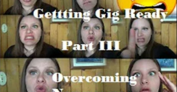 Getting Gig Ready Part 3 - Overcoming Nervousness