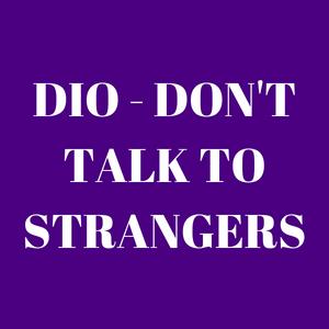 Dio - Don't Talk To Strangers