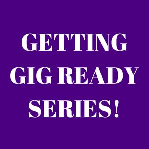 Getting Gig Ready Series!